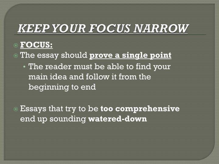 KEEP YOUR FOCUS NARROW