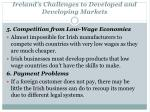 ireland s challenges to developed and developing markets1