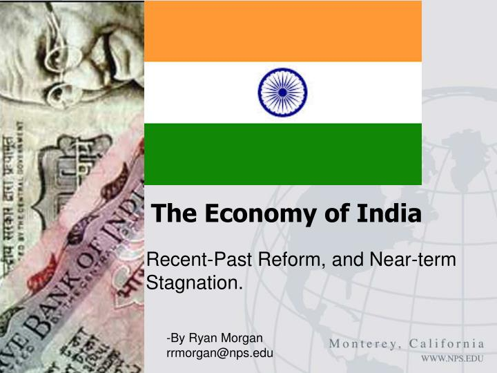 a study of the economy of india In 2011, the indian economy slowed due to high interest rates, growing inflation and investors' pessimism regarding the will of the central government to promote greater economic freedoms nevertheless, starting in 2012, the indian economy has recovered and grows thanks to government investments, measures introduced to reduce the deficit, and.
