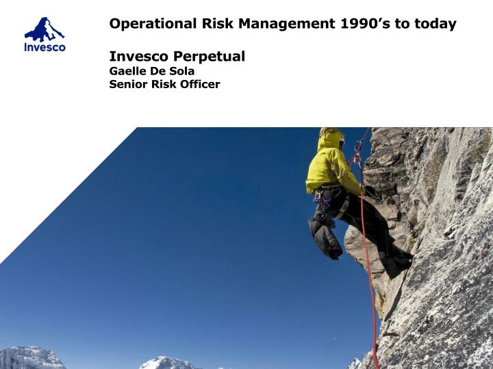 operational risk management 1990 s to today invesco perpetual gaelle de sola senior risk officer n.