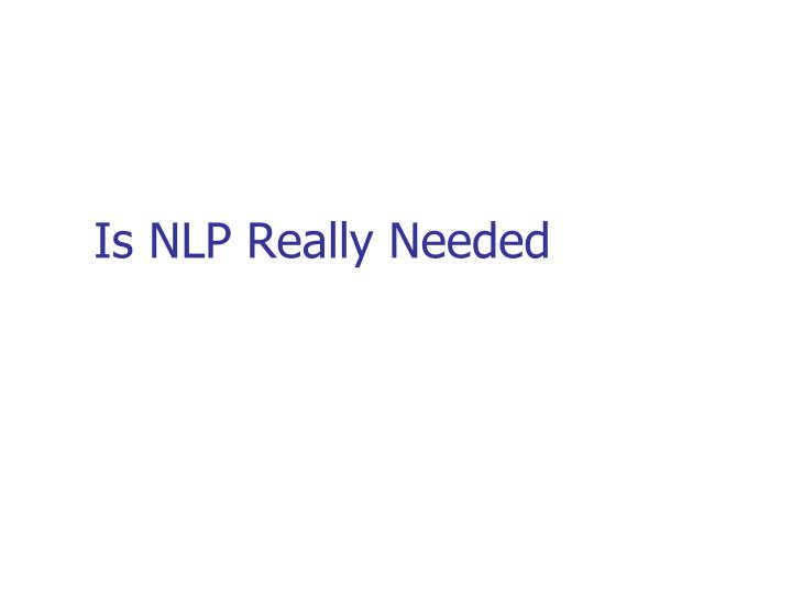 Is NLP Really Needed