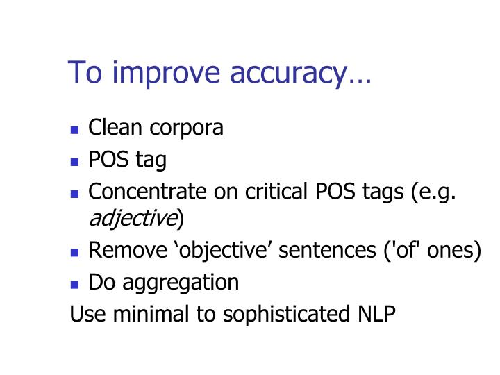 To improve accuracy…