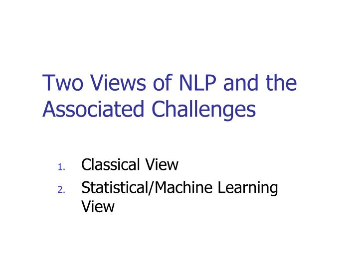 Two views of nlp and the associated challenges