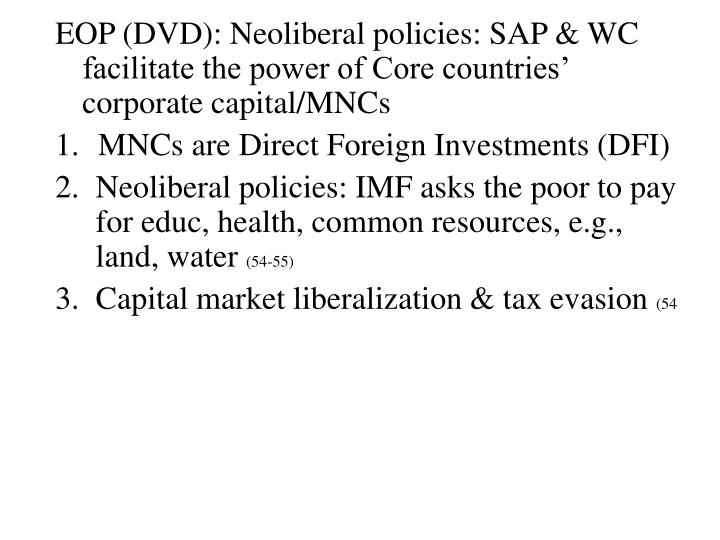 EOP (DVD): Neoliberal policies: SAP & WC facilitate the power of Core countries' corporate capital/MNCs