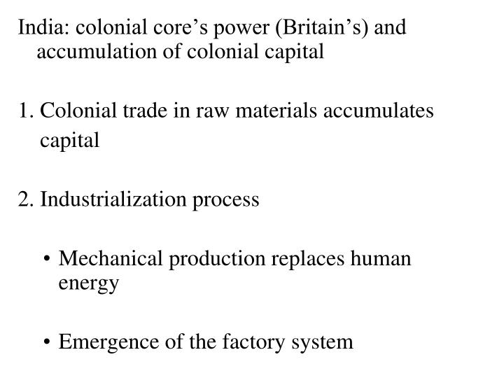 India: colonial core's power (Britain's) and accumulation of colonial capital