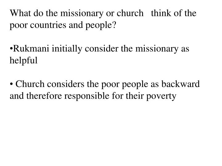 What do the missionary or church   think of the poor countries and people?