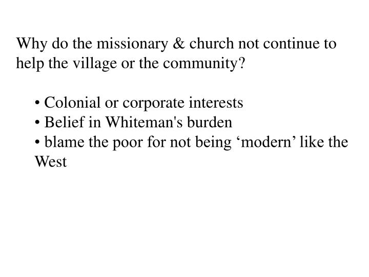 Why do the missionary & church not continue to help the village or the community?