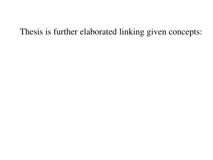 Thesis is further elaborated linking given concepts:
