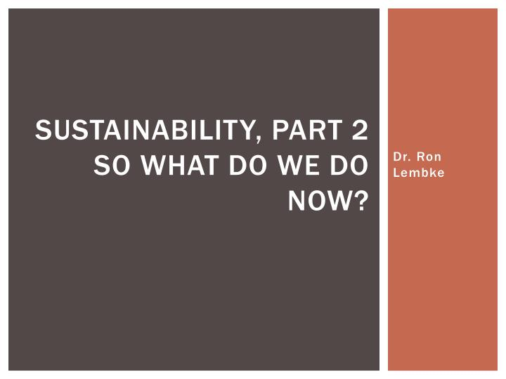 sustainability part 2 so what do we do now n.