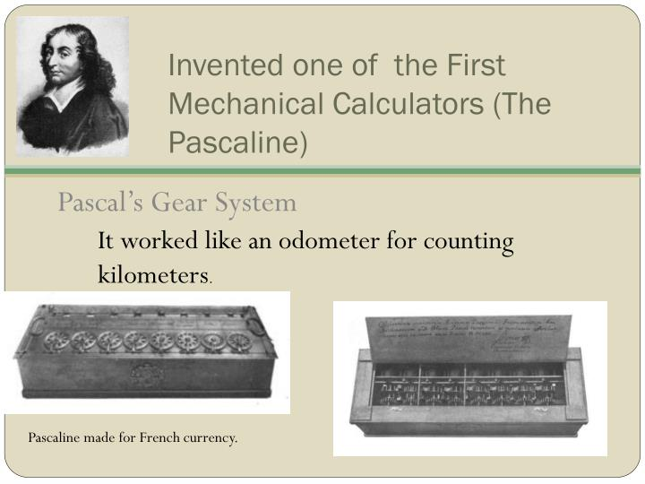 Invented one of  the First Mechanical Calculators (The