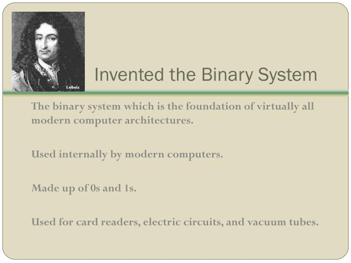 Invented the Binary System