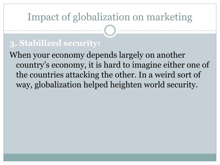impact of globalization on marketing Of globalization and the crafting of appropriate marketing strategies to assist  businesses in the sector to manage the impact of globalization a two-stage  cluster.