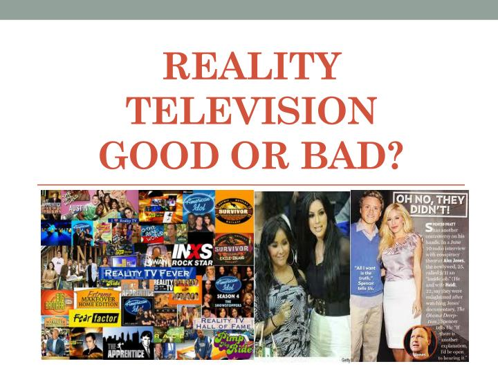 reality television good or bad Ten reasons to watch less television 1 they do not live in reality  it is so not good for you it is bad for you.