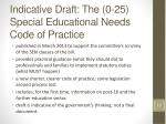 indicative draft the 0 25 special educational needs code of practice