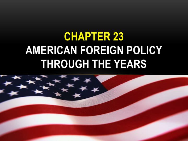 chapter 23 american foreign policy through the years n.