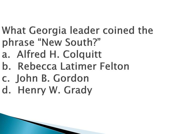 "What Georgia leader coined the phrase ""New South?"""