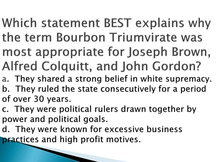 Which statement BEST explains why the term Bourbon Triumvirate was most appropriate for Joseph Brown...