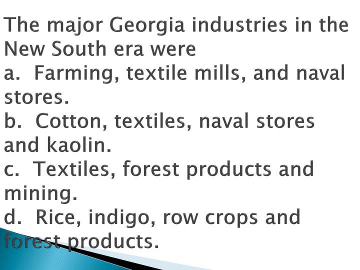 The major Georgia industries in the New South era were