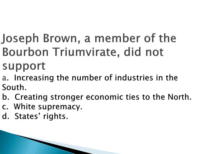 Joseph Brown, a member of the Bourbon Triumvirate, did not support