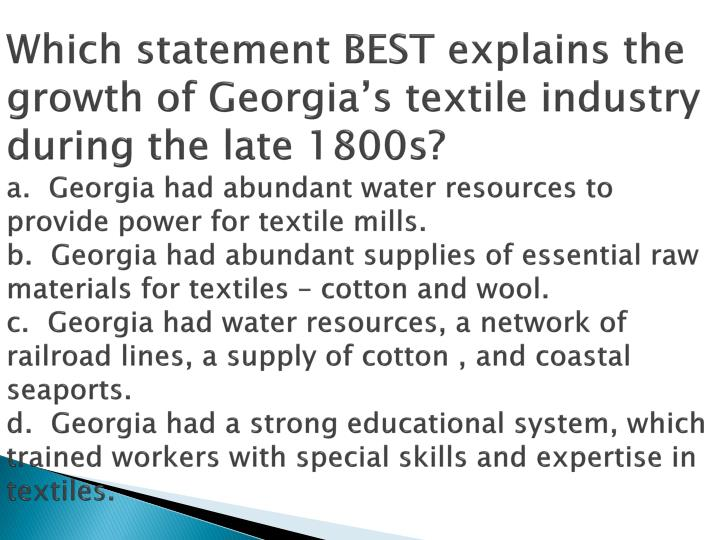 Which statement BEST explains the growth of Georgia's textile industry during the late 1800s?