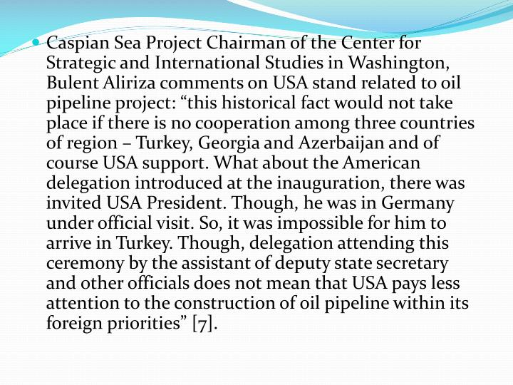Caspian Sea Project Chairman of the Center for Strategic and International Studies in Washington,