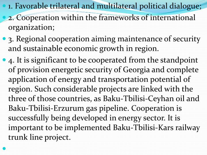 1. Favorable trilateral and multilateral political dialogue;