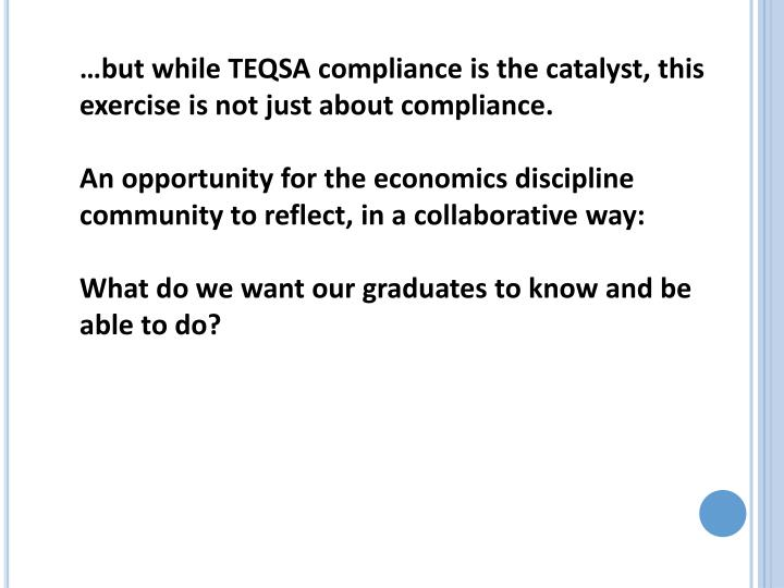 …but while TEQSA compliance is the catalyst, this exercise is not just about compliance.