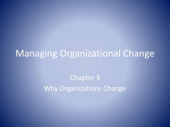 managing change in organisation Nevertheless, organizations often attempt change without an examination of their current blueprints this makes it difficult to transition to a future state 3 integration managing changes in a large organization has been compared to re-engineering an aircraft while it's in flight change is always a moving target.