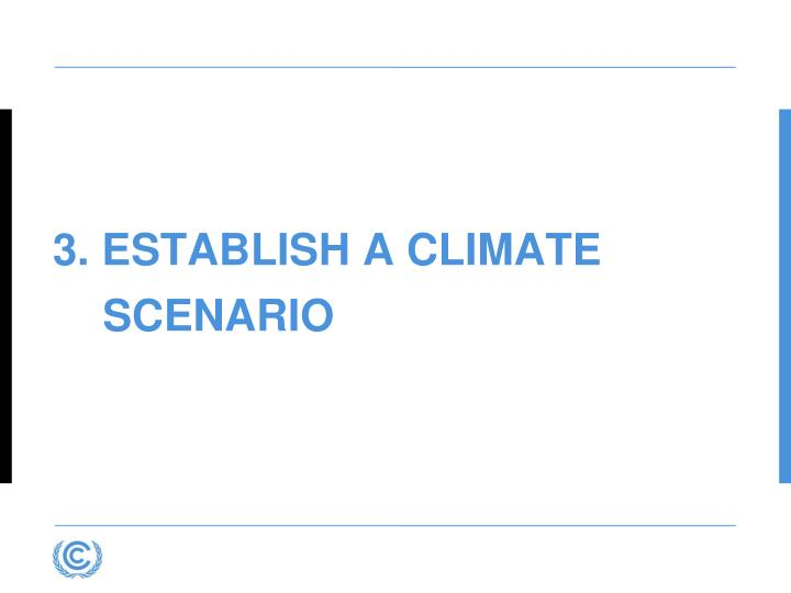 3. Establish a climate scenario