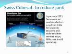 swiss cubesat to reduce junk