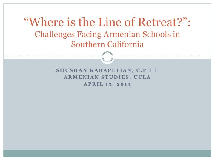 where is the line of retreat challenges facing armenian schools in southern california n.