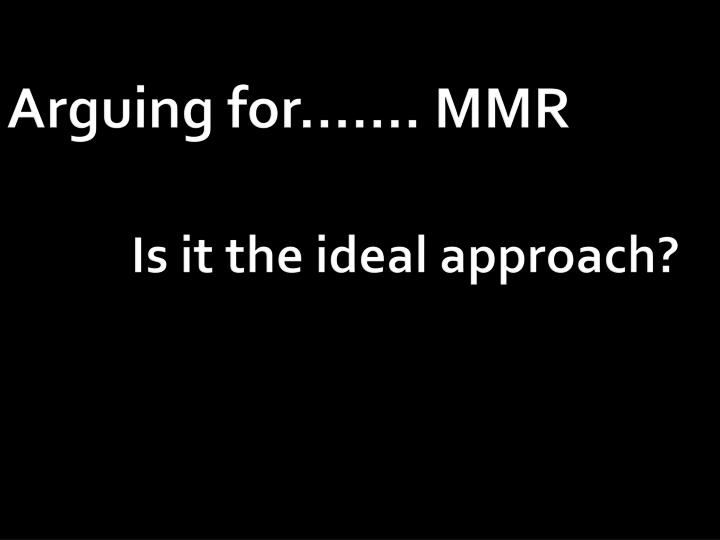 Arguing for....... MMR