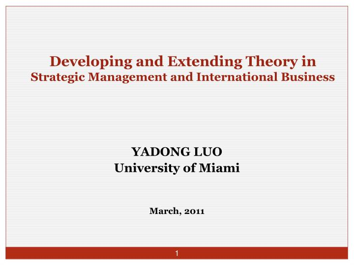 Developing and extending theory in strategic management and international business