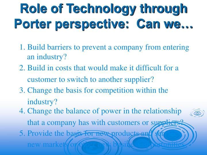 Role of Technology through Porter perspective:  Can we…