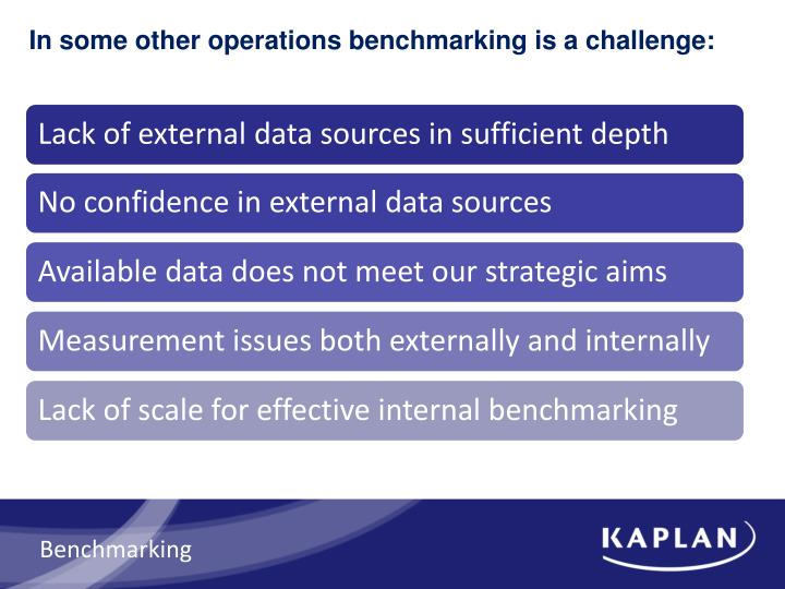 In some other operations benchmarking is a challenge: