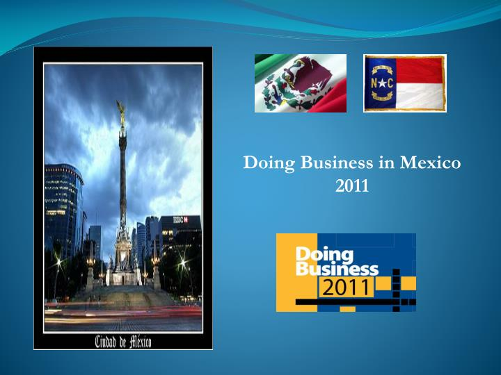 doing business in mexico This article has been produced to serve as a guide for foreign companies or individuals interested in investing or doing business in or with mexico mexico government, public sector resendiz wong abogados 29 jun 2015.