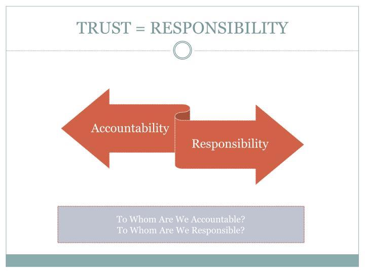 TRUST = RESPONSIBILITY
