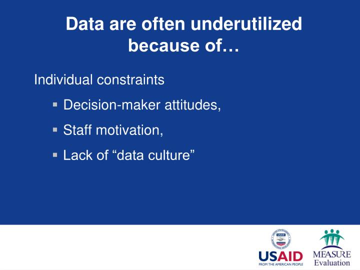 Data are often underutilized because of…