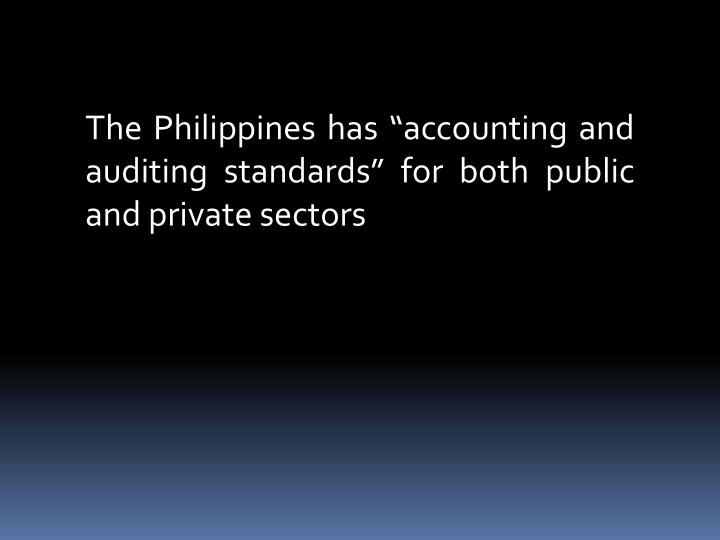 """The Philippines has """"accounting and auditing standards"""" for both public and private sectors"""