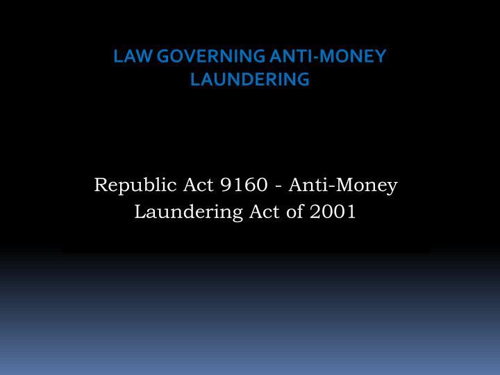 LAW GOVERNING ANTI-MONEY LAUNDERING