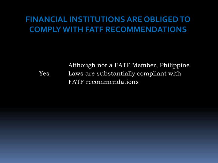 FINANCIAL INSTITUTIONS ARE OBLIGED TO COMPLY WITH FATF RECOMMENDATIONS