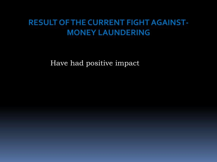 RESULT OF THE CURRENT FIGHT AGAINST-MONEY LAUNDERING