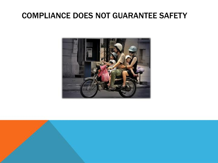 Compliance does not guarantee safety