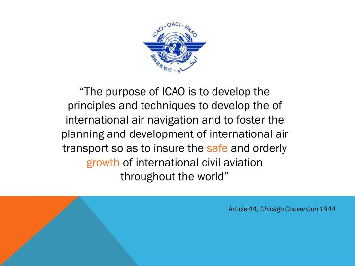 """The purpose of ICAO is to develop the principles and techniques"