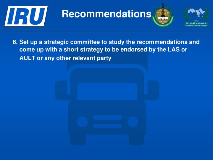 6.Set up a strategic committee to study the recommendations and come up with a short strategy to be endorsed by the LAS or AULT or any other relevant party