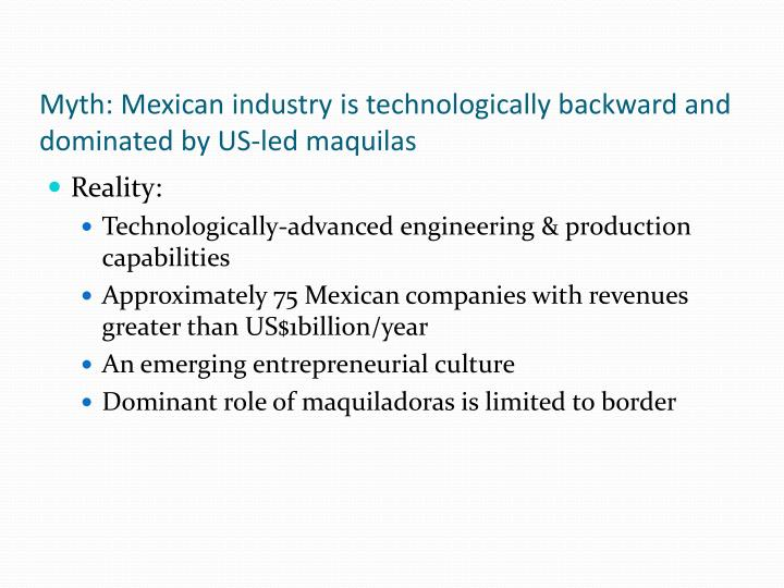 Myth: Mexican industry is technologically backward and dominated by US-led maquilas