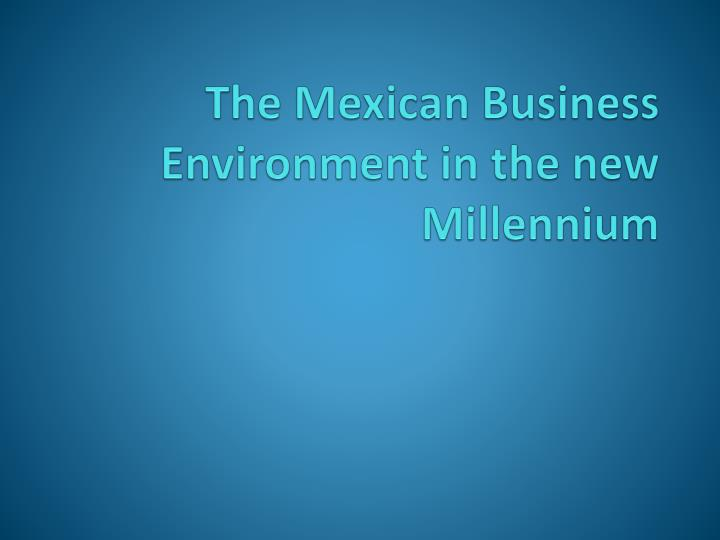 The Mexican Business Environment in the new Millennium