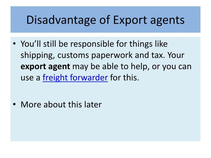 Disadvantage of Export agents