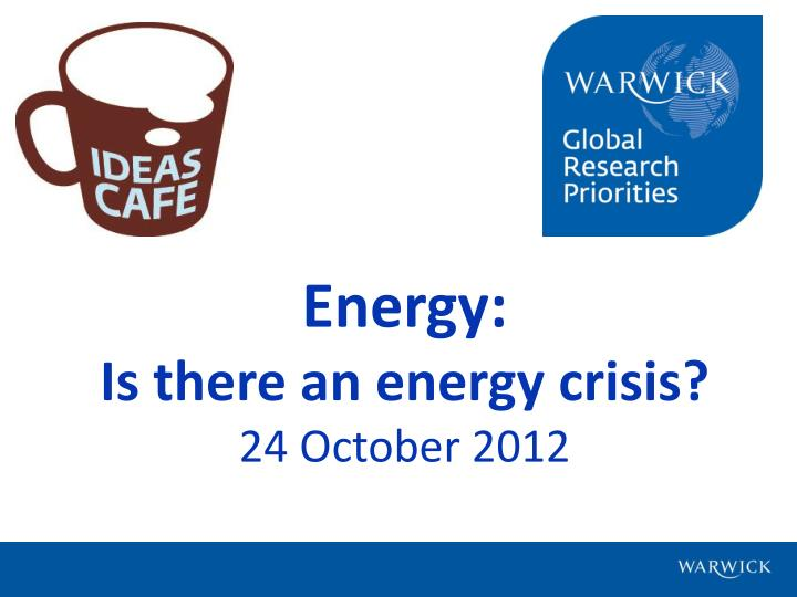 Energy is there an energy crisis 24 october 2012