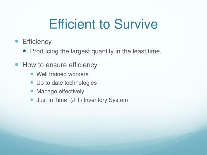 Efficient to Survive